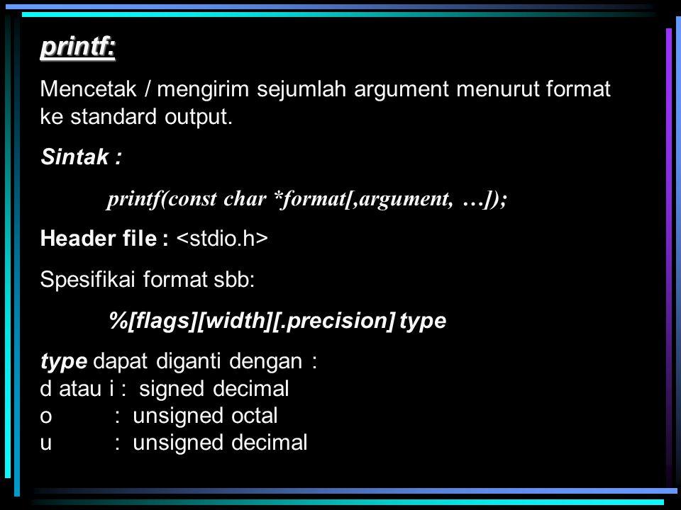 printf: Mencetak / mengirim sejumlah argument menurut format ke standard output. Sintak : printf(const char *format[,argument, …]);